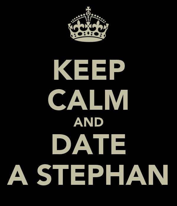 KEEP CALM AND DATE A STEPHAN