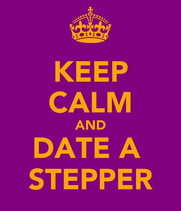 KEEP CALM AND DATE A  STEPPER