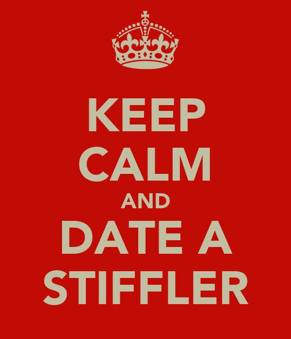 KEEP CALM AND DATE A STIFFLER