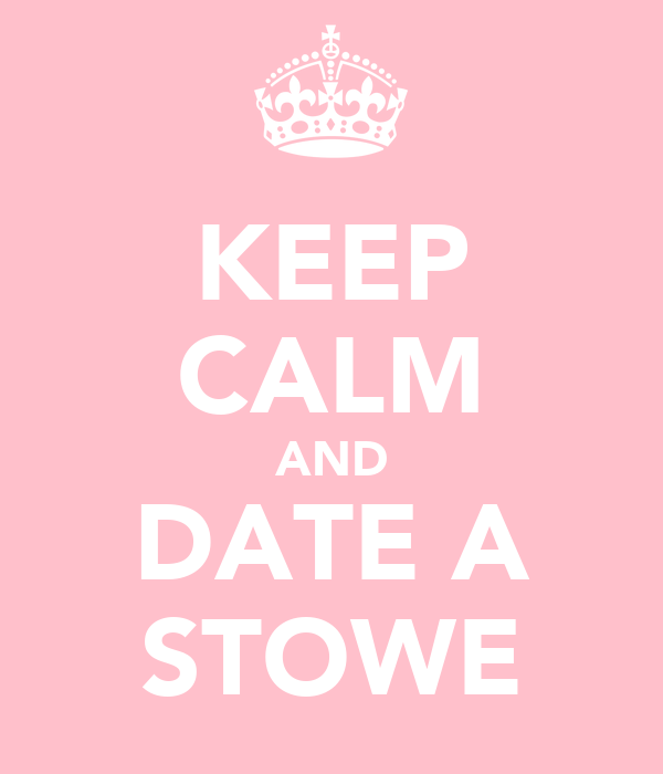 KEEP CALM AND DATE A STOWE