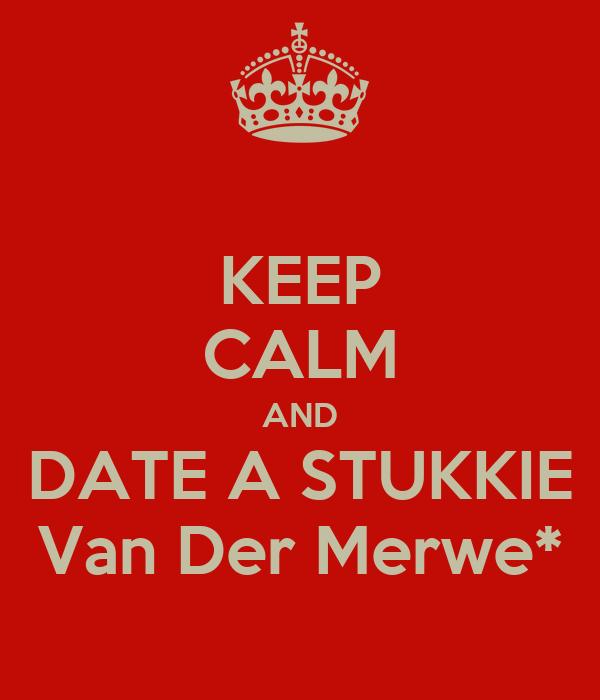 KEEP CALM AND DATE A STUKKIE Van Der Merwe*