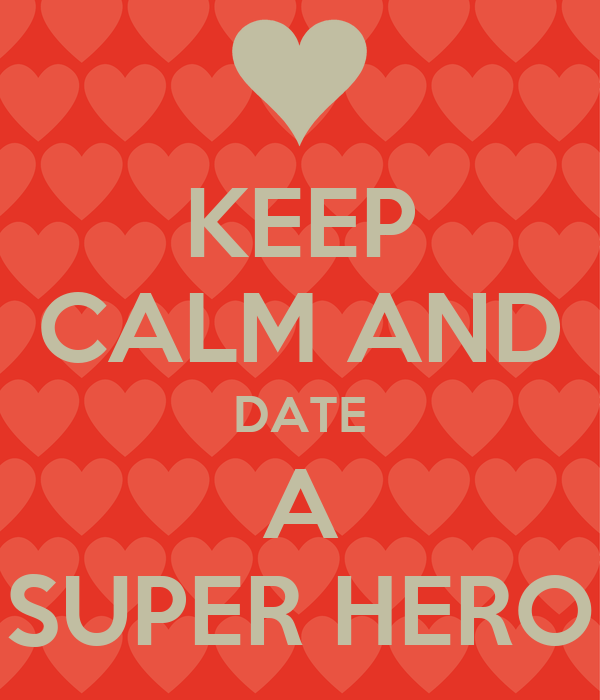 KEEP CALM AND DATE A SUPER HERO
