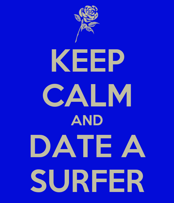 KEEP CALM AND DATE A SURFER