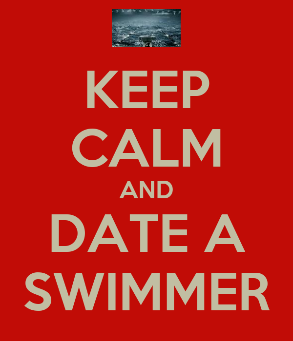 KEEP CALM AND DATE A SWIMMER