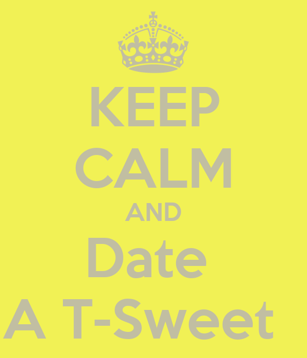 KEEP CALM AND Date  A T-Sweet