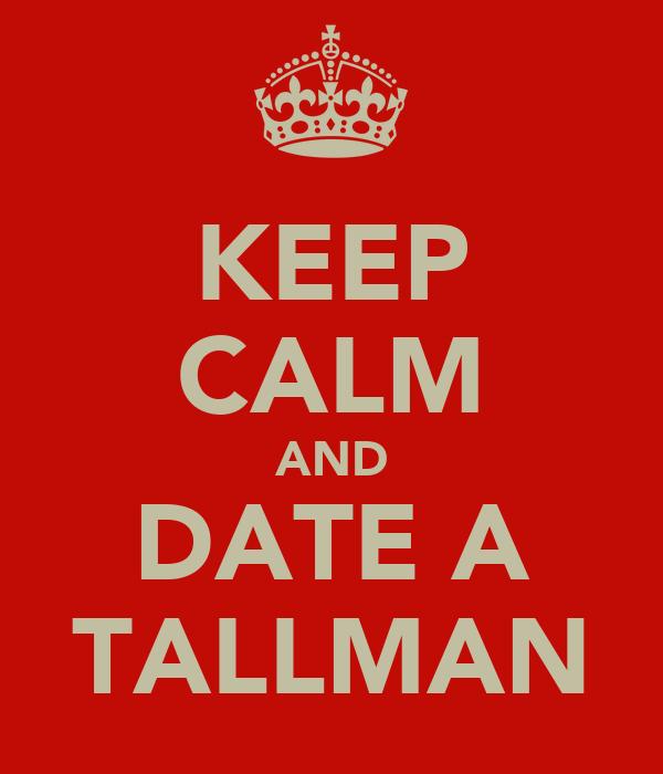 KEEP CALM AND DATE A TALLMAN