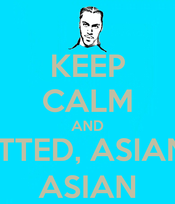 KEEP CALM AND DATE A TATTED, ASIAN, 6FT TALL ASIAN