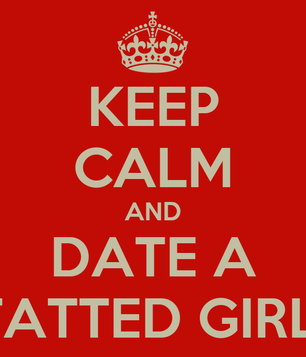 KEEP CALM AND DATE A TATTED GIRL