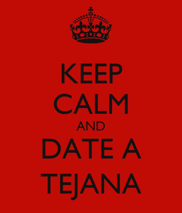 KEEP CALM AND DATE A TEJANA