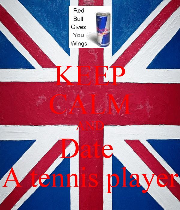 KEEP CALM AND Date  A tennis player