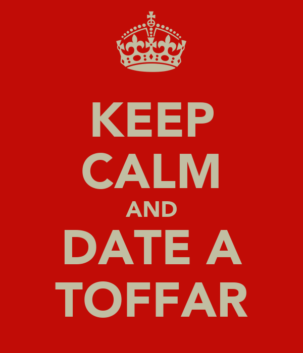 KEEP CALM AND DATE A TOFFAR