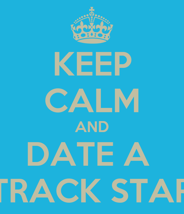 KEEP CALM AND DATE A  *TRACK STAR*