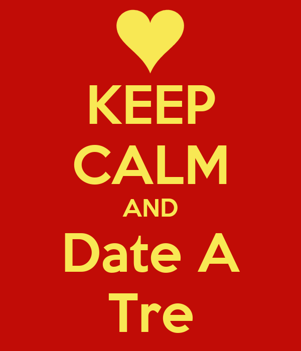 KEEP CALM AND Date A Tre