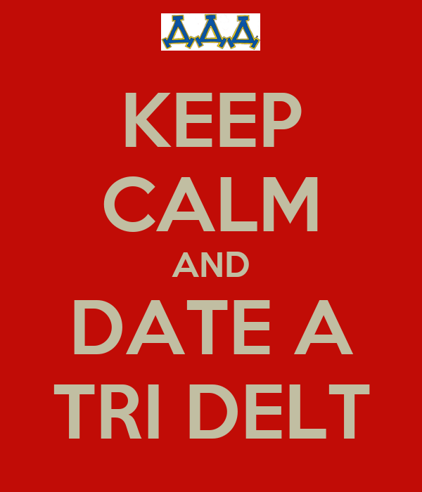 KEEP CALM AND DATE A TRI DELT