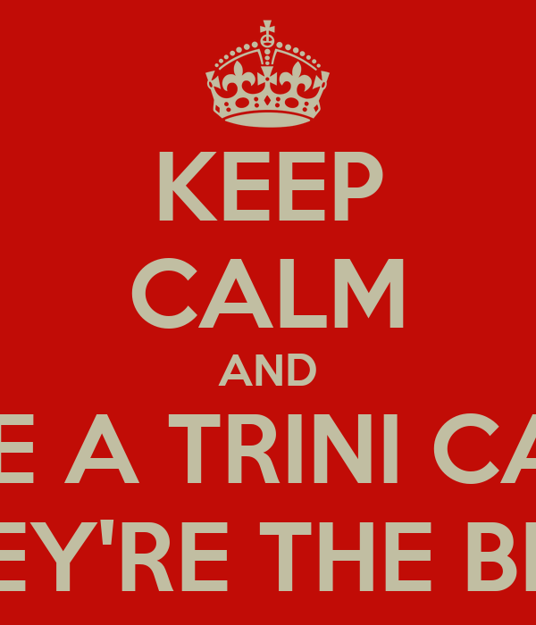 KEEP CALM AND DATE A TRINI CAUSE THEY'RE THE BEST