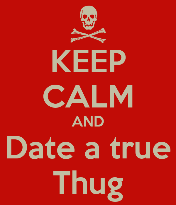 KEEP CALM AND Date a true Thug