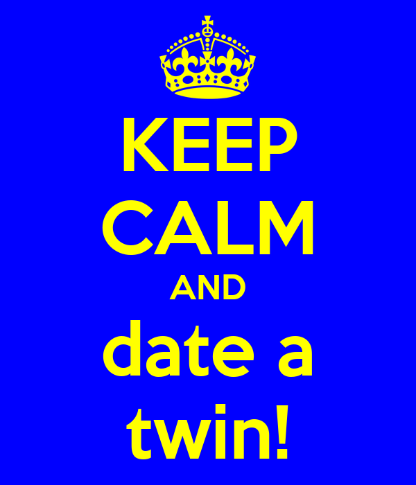 KEEP CALM AND date a twin!