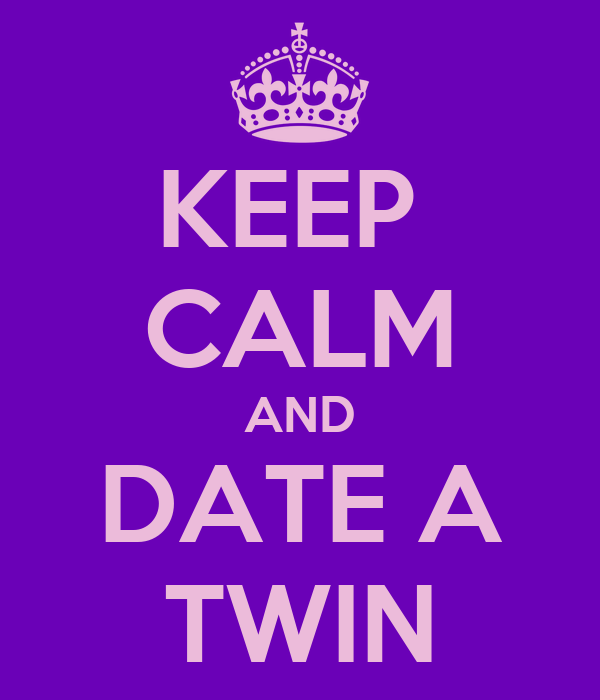 KEEP  CALM AND DATE A TWIN