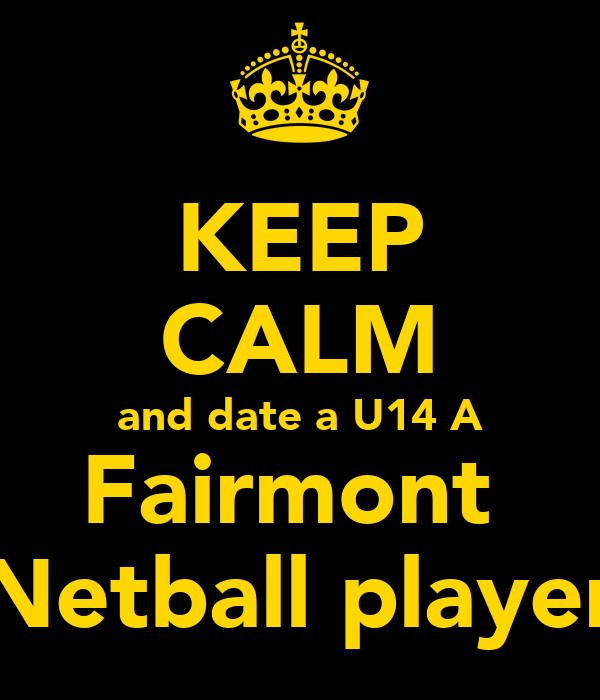 KEEP CALM and date a U14 A Fairmont  Netball player