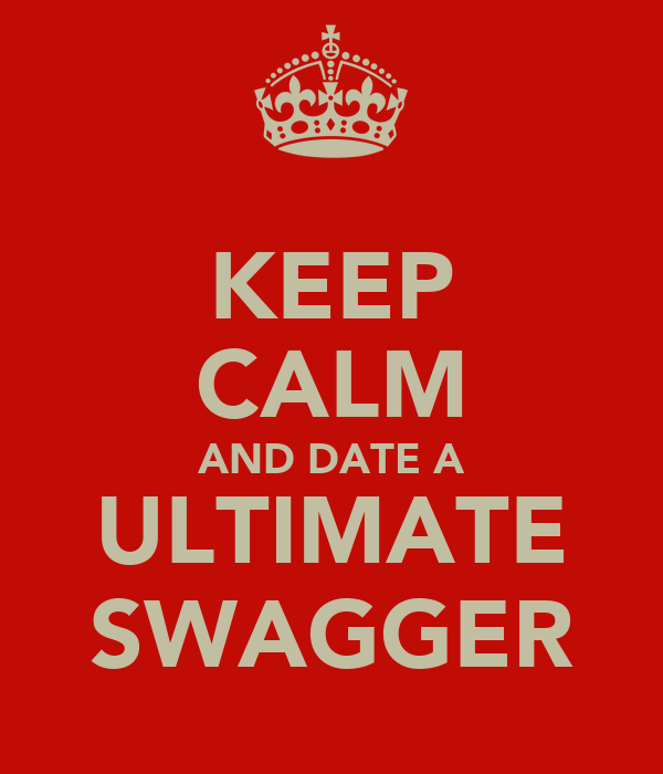 KEEP CALM AND DATE A ULTIMATE SWAGGER