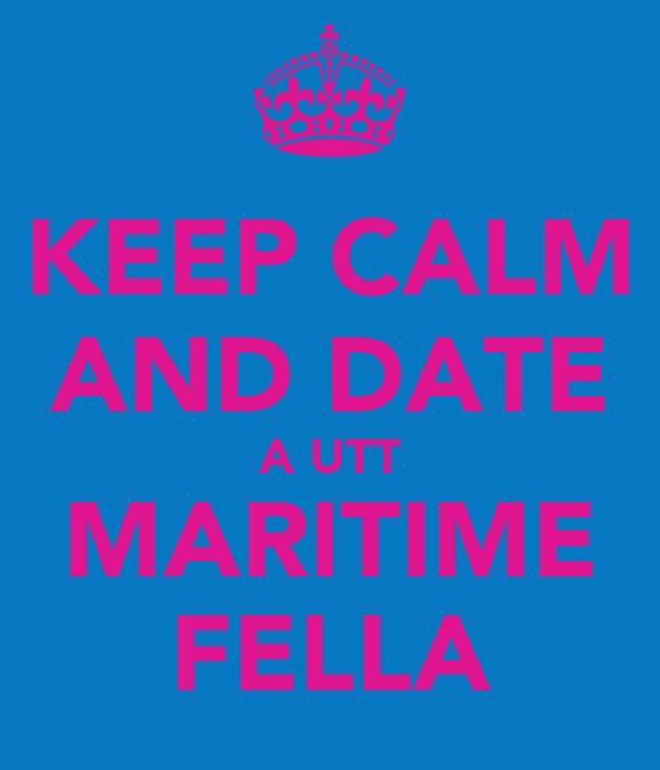 KEEP CALM AND DATE A UTT MARITIME FELLA
