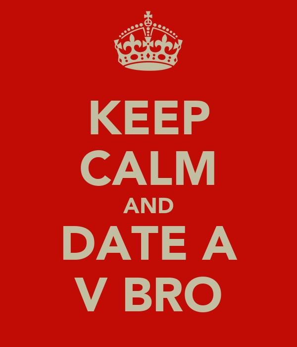 KEEP CALM AND DATE A V BRO
