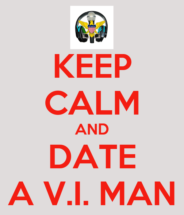 KEEP CALM AND DATE A V.I. MAN