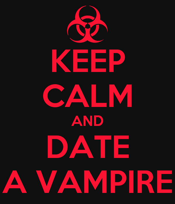 KEEP CALM AND DATE A VAMPIRE