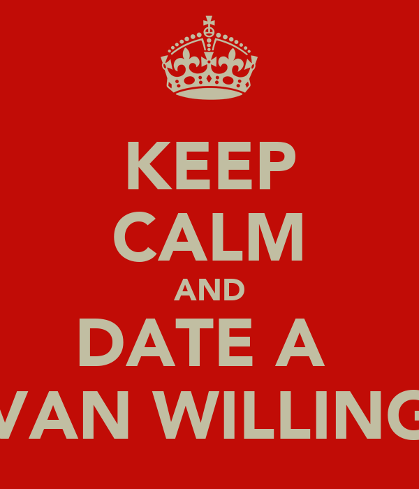 KEEP CALM AND DATE A  VAN WILLING