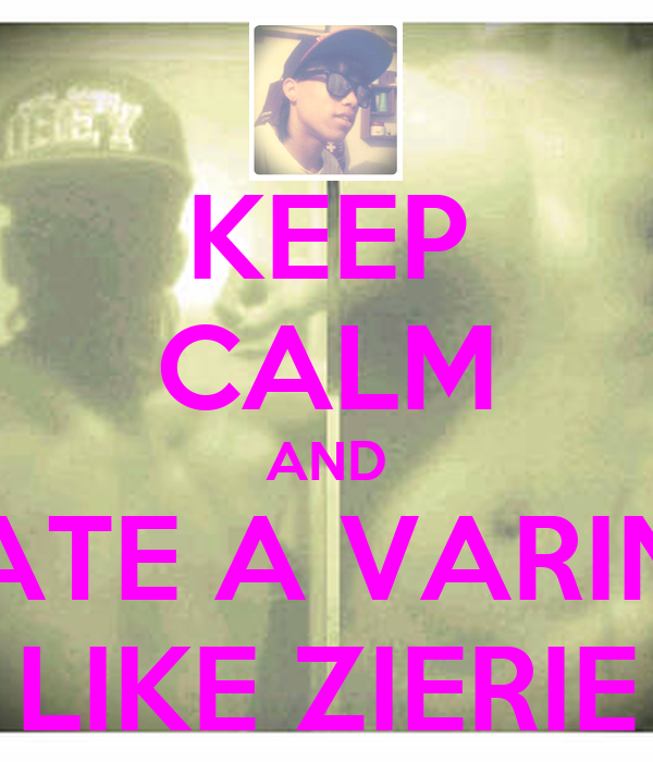 KEEP CALM AND DATE A VARIND LIKE ZIERIE