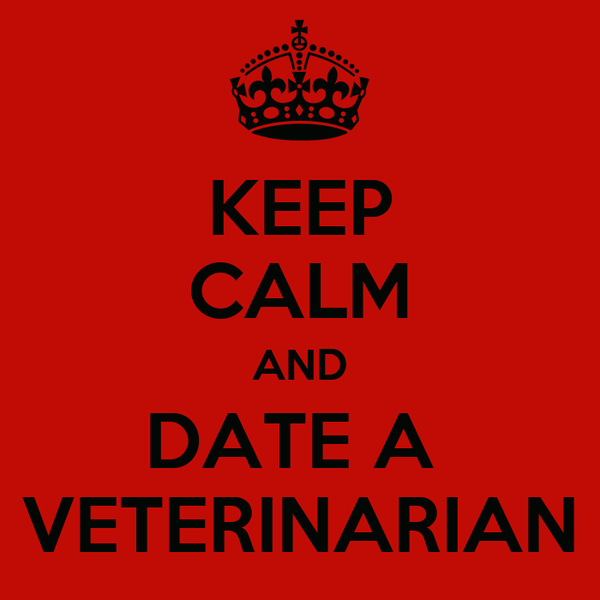 KEEP CALM AND DATE A  VETERINARIAN
