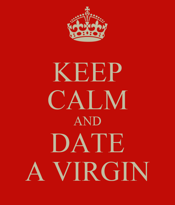 KEEP CALM AND DATE A VIRGIN
