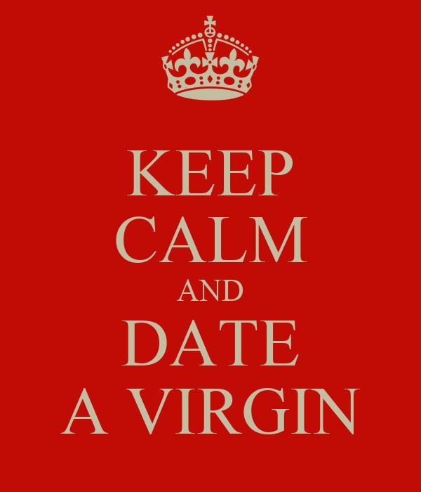 KEEP CALM AND DATE A VIRGIN