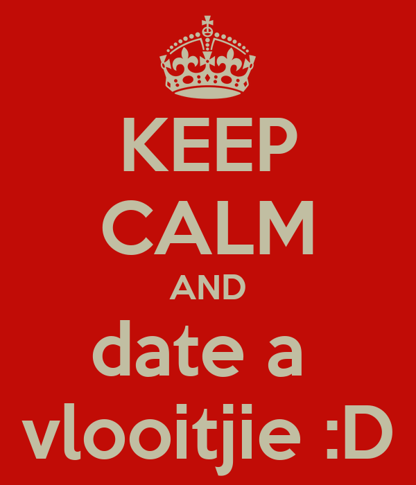 KEEP CALM AND date a  vlooitjie :D