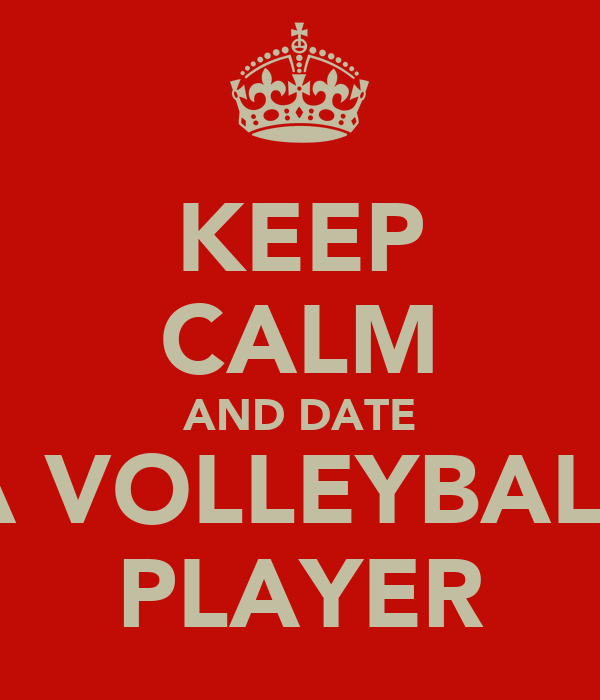 KEEP CALM AND DATE A VOLLEYBALL PLAYER