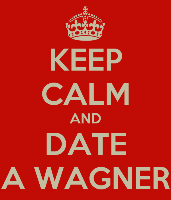 KEEP CALM AND DATE A WAGNER