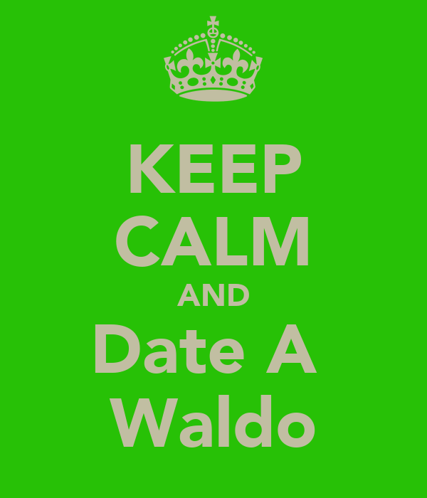 KEEP CALM AND Date A  Waldo