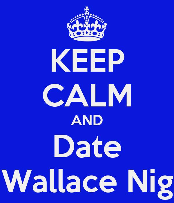 KEEP CALM AND Date A Wallace Nigga
