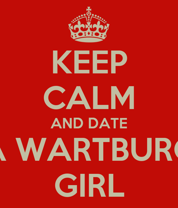 KEEP CALM AND DATE A WARTBURG GIRL