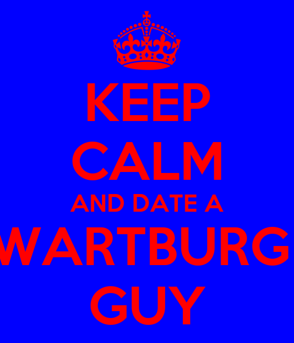 KEEP CALM AND DATE A WARTBURG  GUY