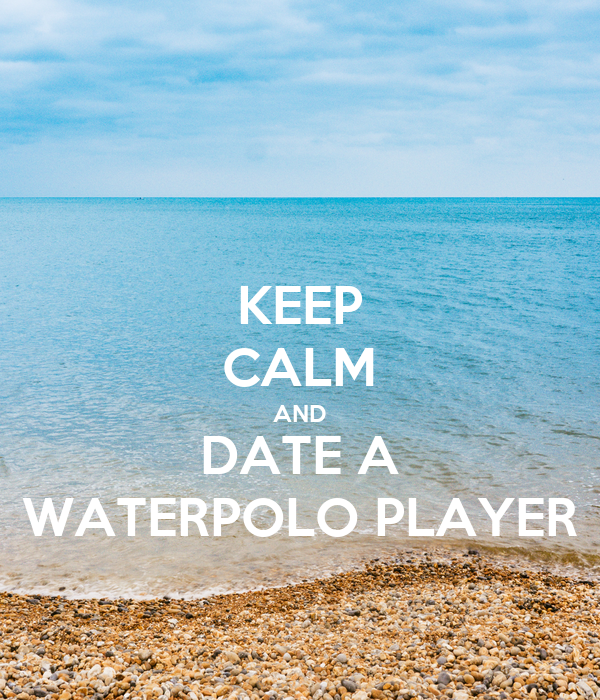 KEEP CALM AND DATE A WATERPOLO PLAYER