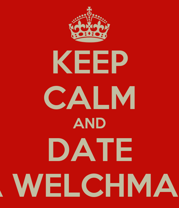 KEEP CALM AND DATE A WELCHMAN