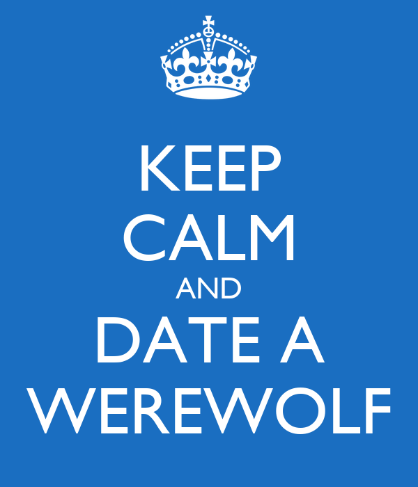 KEEP CALM AND DATE A WEREWOLF