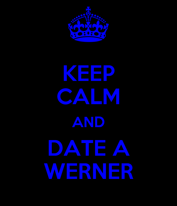 KEEP CALM AND DATE A WERNER