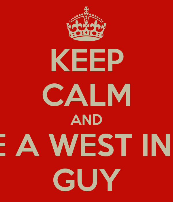 KEEP CALM AND DATE A WEST INDIAN GUY