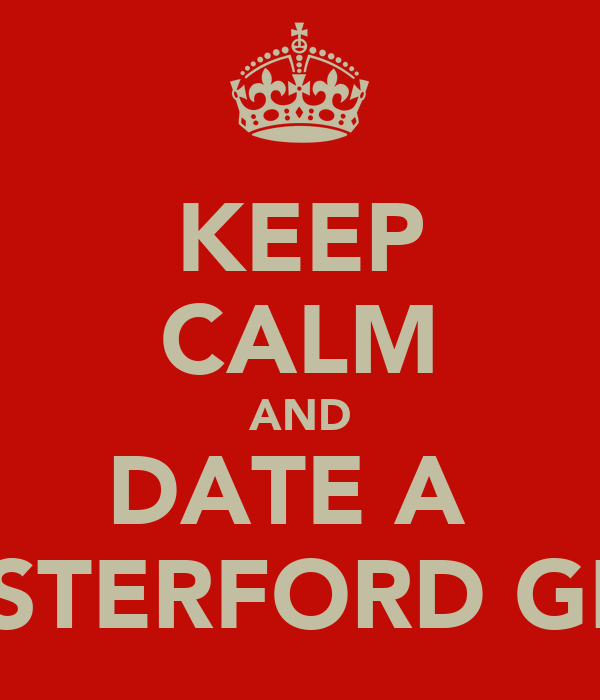 KEEP CALM AND DATE A  WESTERFORD GIRL!