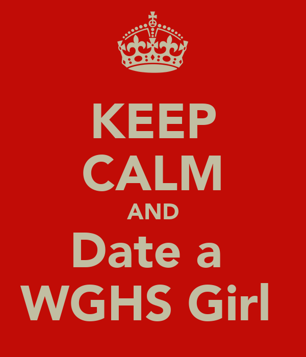 KEEP CALM AND Date a  WGHS Girl