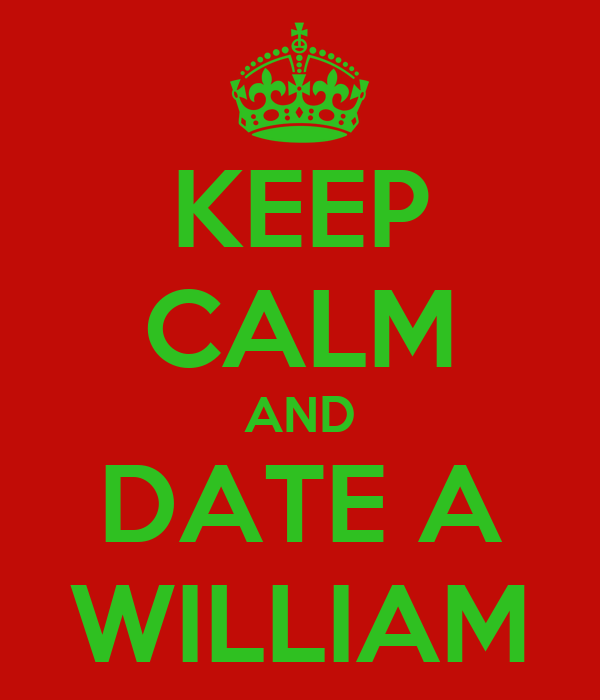 KEEP CALM AND DATE A WILLIAM