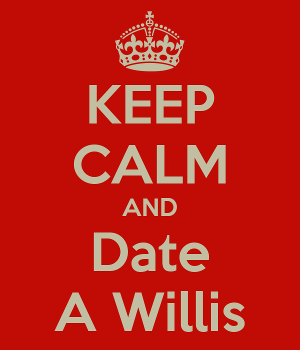 KEEP CALM AND Date A Willis