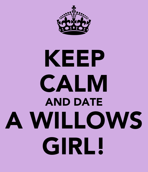 KEEP CALM AND DATE A WILLOWS GIRL!